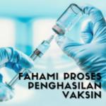 Proses sebenar penghasilan vaksin