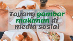 Hukum tayang gambar makanan di media sosial